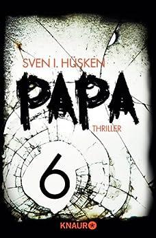 Papa 6: Serial Teil 6 von [Hüsken, Sven]