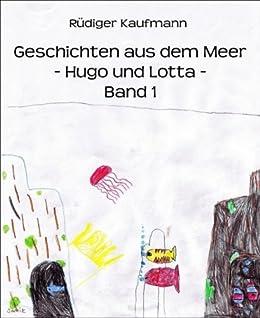 Geschichten aus dem Meer: - Hugo und Lotta - (German Edition) by [Kaufmann, Rüdiger]