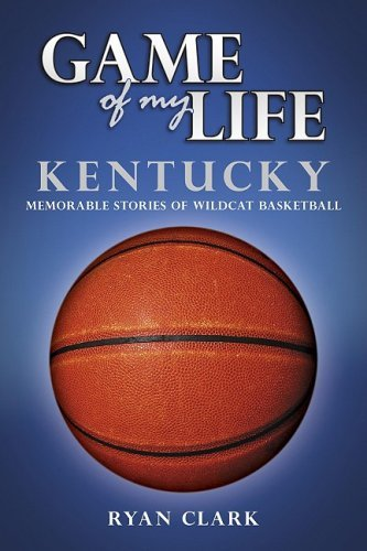 Kentucky: Memorable Stories of Wildcat Basketball (Game of My Life) by Ryan Clark (2007-11-01)