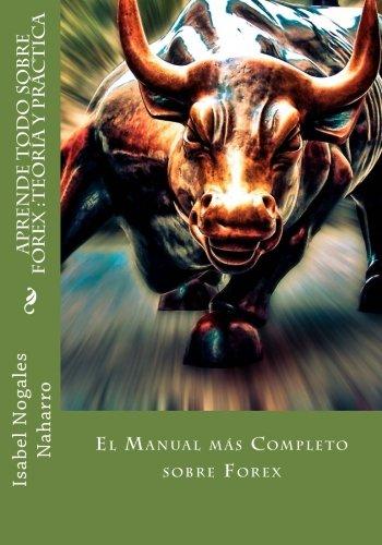 APRENDE TODO SOBRE FOREX : Teoría y Práctica: El Manual más completo sobre Forex: Volume 1