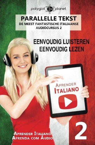 Italiaans leren Parallelle Tekst | Eenvoudig lezen - Eenvoudig luisteren: De meest fantastische Italiaanse: Volume 2 (Audiocursus) por Polyglot Planet
