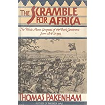 The Scramble for Africa: White Man's Conquest of the Dark Continent from 1876 to 1912 by Thomas Pakenham (1991-11-19)