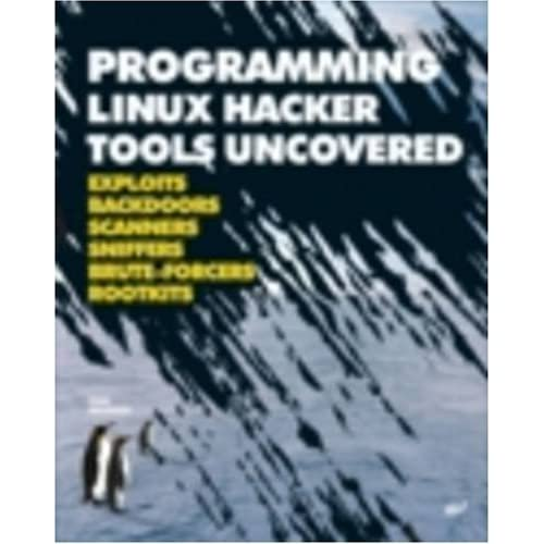 Programming Linux Hacker Tools Uncovered: Exploits, Backdoors, Scanners, Sniffers, Brute-Forcers, Rootkits (Uncovered series) by Ivan Sklyarov (2006-11-01)
