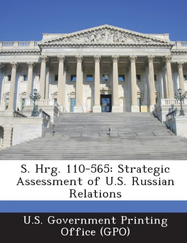 S. Hrg. 110-565: Strategic Assessment of U.S. Russian Relations