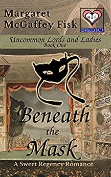 Beneath the Mask: A Sweet Regency Romance (Uncommon Lords and Ladies Book 1) (English Edition) von [Margaret McGaffey Fisk]