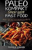 PALEO Kompakt - Steinzeit Fast Food: Wie Sie mit der Steinzeitdiät gesund und schnell abnehmen können - Mit der Steinzeit-Ernährung natürlich zu ... Fettverbrennung, Steinzeitdit, Abnehmen)