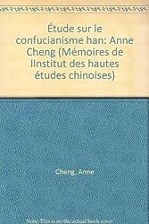 Etude sur le confucianisme Han: L'élaboration d'une tradition exégétique sur les classiques