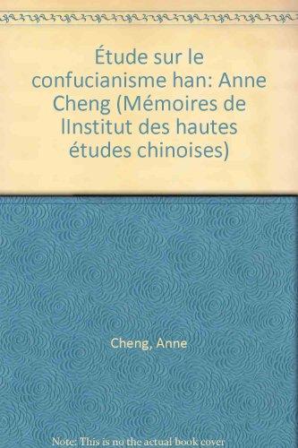 Etude sur le confucianisme Han: L'élaboration d'une tradition exégétique sur les classiques par Anne Cheng