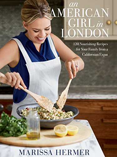 An American Girl in London: 120 Nourishing Recipes for Your Family from a Californian Expat (English Edition)