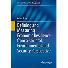 Defining and Measuring Economic Resilience from a Societal, Environmental and Security Perspective (Integrated Disaster Risk Management)