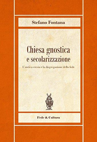 Chiesa gnostica e secolarizzazione. L'antica eresia e la disgregazione della fede