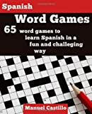 Spanish Word Games: 65 word games to learn Spanish in a fun and challeging way