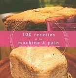 100 recettes ? la machine ? pain