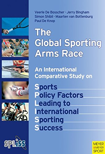The global sporting arms race : an international comparative study on sports policy factors leading to international sporting success / Veerle De Bosscher ... [et al.] | Bosscher, Veerle de
