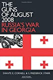 The Guns of August 2008: Russia's War in Georgia (Studies of Central Asia and the Caucasus)