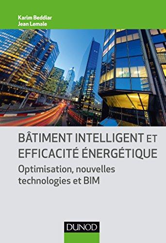Bâtiment intelligent et efficacité énergétique - Optimisation, nouvelles technologies et BIM par Karim Beddiar