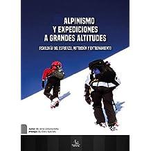 Alpinismo y Expediciones a Grandes Altitudes: Fisiología del Esfuerzo, Nutrición y Entrenamiento
