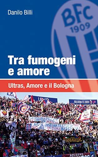 Tra fumogeni e amore: Ultras, Amore e il Bologna (Italian Edition) Ara Bologna