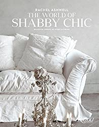 Rachel Ashwell The World of Shabby Chic: Beautiful Homes, My Story & Vision by Rachel Ashwell (2015-04-14)