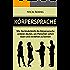 Körpersprache: Wie Sie kinderleicht die Körpersprache anderer deuten, um Menschen sofort lesen und verstehen zu können (Körpersprache lesen, nonverbale Kommunikation, Mimik und Gestik)