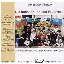Die Indianer und das Feuerross, 1 CD-ROM Ein Theaterstück für Kinder ab dem 4. Schuljahr. Für Windows 9X oder NT
