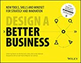 Design a Better Business: New Tools, Skills and Mindset for Strategy and Innovation