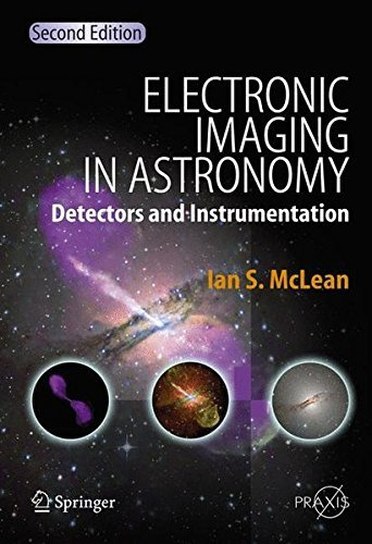 Electronic Imaging in Astronomy: Detectors and Instrumentation (Springer Praxis Books) by Ian S. McLean (2008-07-29)
