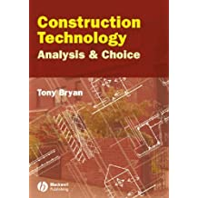 Construction Technology: Analysis and Choice by Tony Bryan (2005-04-20)