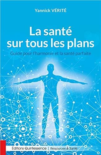 La santé sur tous les plans - Guide pour l'harmonie et la santé parfaite