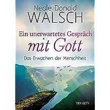 Ein unerwartetes Gespräch mit Gott: Das Erwachen der Menschheit