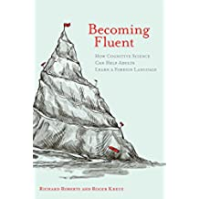 Becoming Fluent: How Cognitive Science Can Help Adults Learn a Foreign Language (The MIT Press) (English Edition)