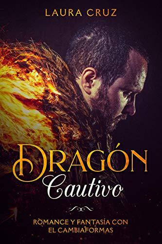 Dragón Cautivo: Romance y Fantasía con el Cambiaformas (Novela ...