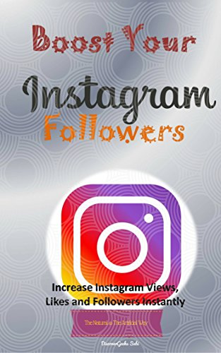 Boost your Instagram followers: Increase Instagram Views, Likes and Followers Instantly (The Natural & The Paid way) (English Edition)