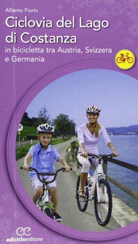 Ciclovia del lago di Costanza. In bicicletta tra Austria, Svizzera e Germania (Cicloguide) por Alberto Fiorin