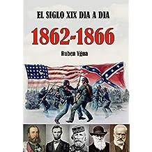 EL SIGLO XIX DIA A DIA 1862- 1866