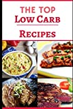 The Top Low Carb Recipes: The Best Low Carb Recipes For Burning Fat And Losing Weight! (Low Carb Diet)