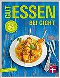 Gut essen bei Gicht: Über 80 Rezepte von Dagmar von Cramm (Gut essen - Ernährung & medizinischer...