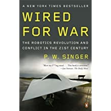 Wired for War: The Robotics Revolution and Conflict in the 21st Century by P. W. Singer (2009-12-29)
