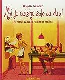 Moi, je cuisine solo ou duo ! : Recettes rapides et menus malins