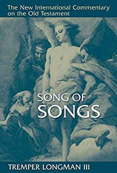 Song of Songs (New International Commentary on the Old Testament) by [Longman III, Tremper]
