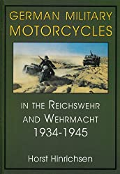 German Military Motorcycles in the Reichswehr and Wehrmacht 1934-1945: In the Reichswehr and Wehrmacht, 1934-45 (Schiffer Military History)