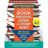 Jeff Herman's Guide to Book Publishers, Editors & Literary Agents — Fully Revised & Updated 2017: Who They Are, What They Want, How to Win Them Over