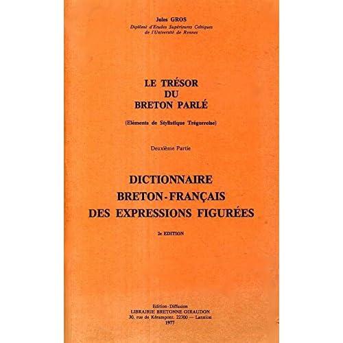 Le trésor du breton parlé (Eléments de stylistique trégorroise) - 2ème partie : Dictionnaire Breton-Français des expressions figurées - 2ème édition