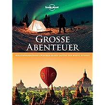 Lonely Planet Bildband Große Abenteuer: Herausforderungen zwischen Grand Canyon und Mount Everest