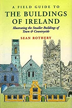 A Field Guide to the Buildings of Ireland: Illustrating the Smaller Buildings of Town and Countryside by [Rothery, Sean, Craig, Maurice]