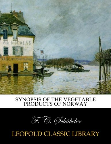 Synopsis of the vegetable products of Norway por F. C. Schübeler