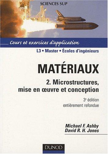 Matériaux : Tome 2, Microstructures, mise en oeuvre et conception