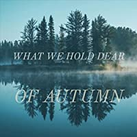 What We Hold Dear [Explicit]