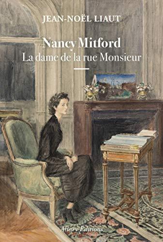 Nancy Mitford - La dame de la rue Monsieur par  Jean-noel Liaut