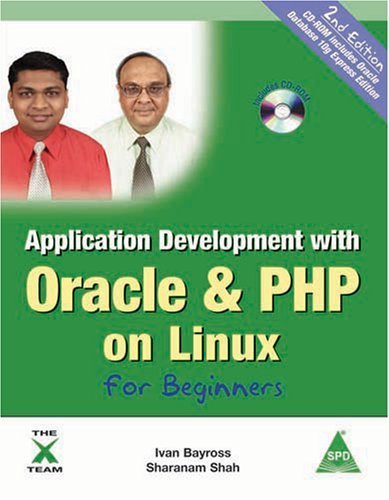 Application Development with Oracle & PHP on Linux for Beginners, 2nd Edition (Book/CD-Rom) by Ivan Bayross, Sharanam Shah (2007) Paperback